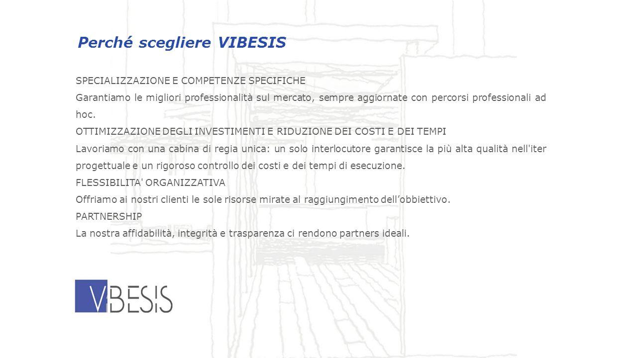 Perché scegliere VIBESIS SPECIALIZZAZIONE E COMPETENZE SPECIFICHE Garantiamo le migliori professionalità sul mercato, sempre aggiornate con percorsi professionali ad hoc.