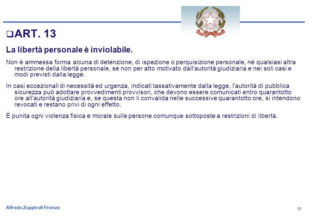 Alfredo Zuppiroli Firenze 15 ART.13 La libertà personale è inviolabile.