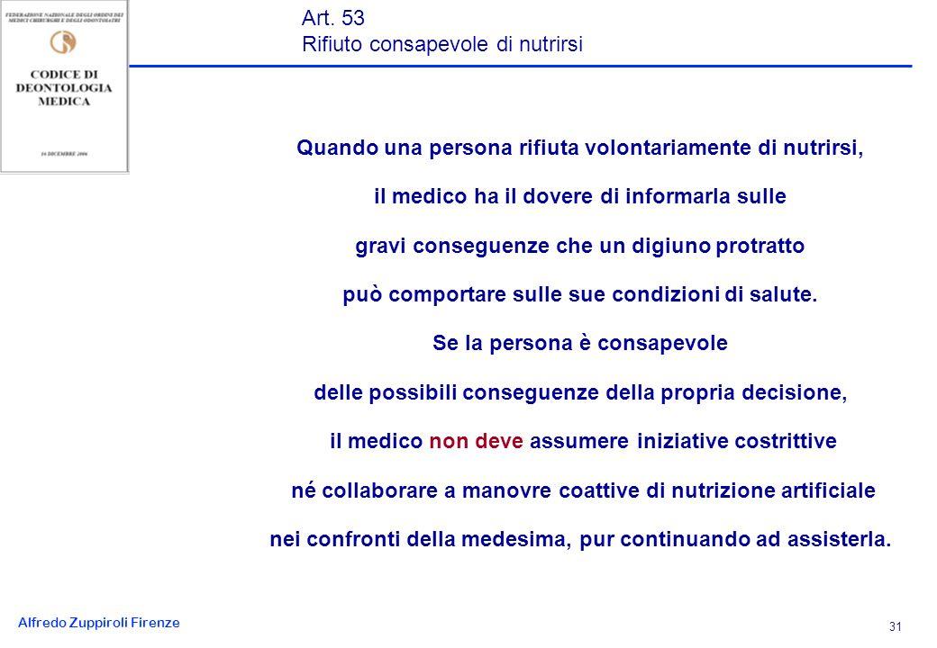 Alfredo Zuppiroli Firenze 31 Quando una persona rifiuta volontariamente di nutrirsi, il medico ha il dovere di informarla sulle gravi conseguenze che un digiuno protratto può comportare sulle sue condizioni di salute.