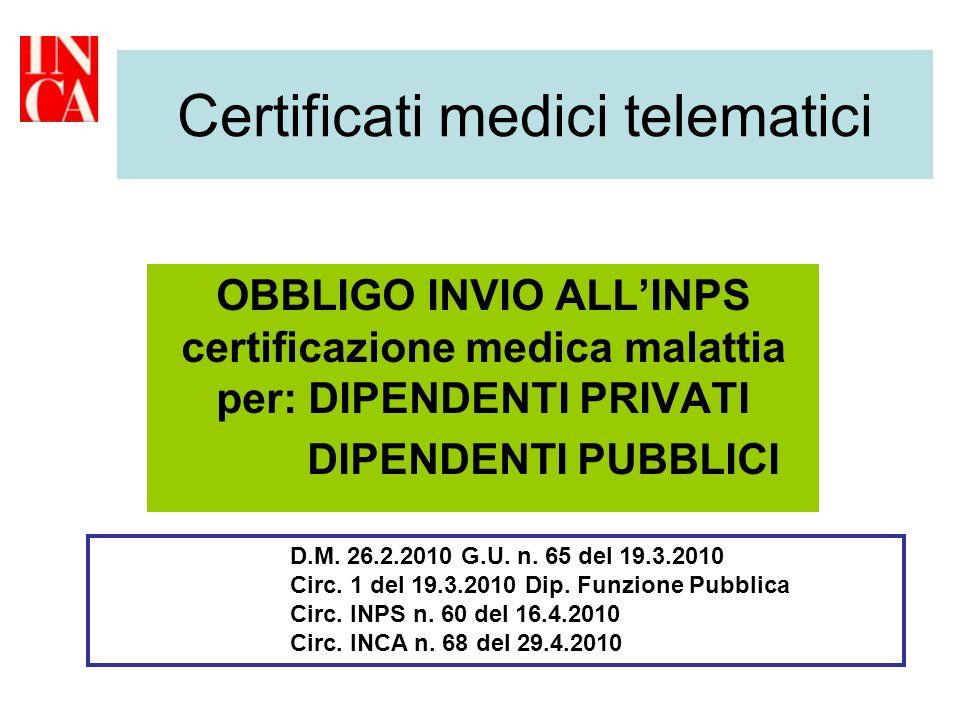 Certificati medici telematici OBBLIGO INVIO ALLINPS certificazione medica malattia per: DIPENDENTI PRIVATI DIPENDENTI PUBBLICI D.M. 26.2.2010 G.U. n.