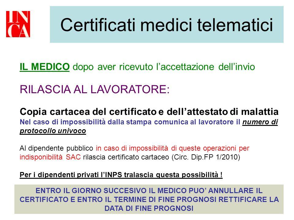 Certificati medici telematici IL MEDICO dopo aver ricevuto laccettazione dellinvio RILASCIA AL LAVORATORE: Copia cartacea del certificato e dellattest