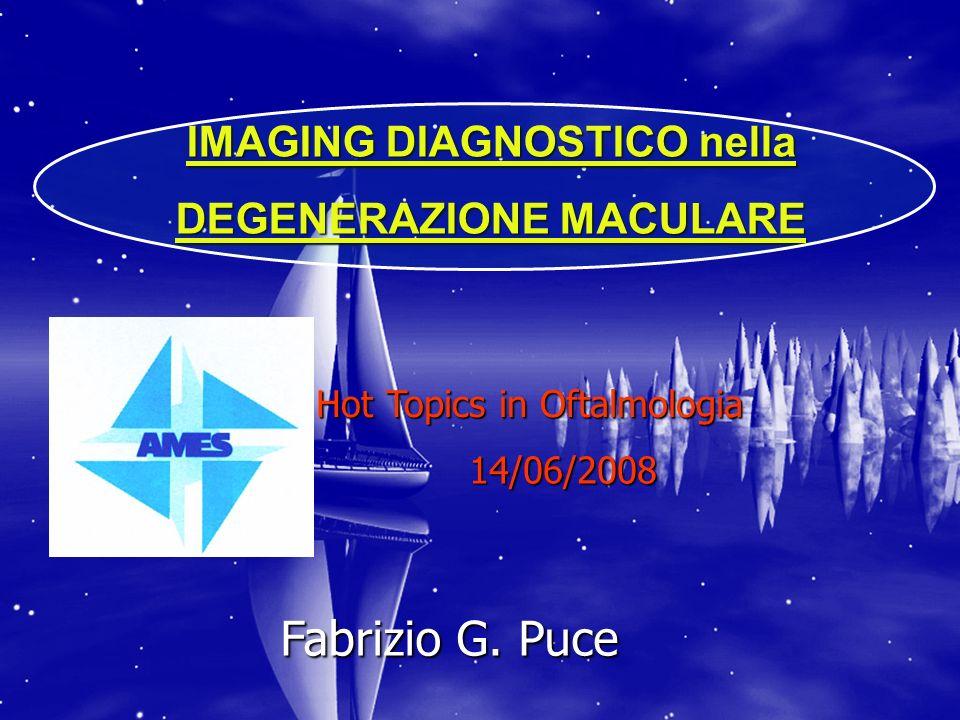 IMAGING DIAGNOSTICO nella DEGENERAZIONE MACULARE Fabrizio G. Puce Hot Topics in Oftalmologia 14/06/2008