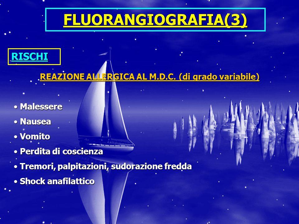 FLUORANGIOGRAFIA (4) CONTROINDICAZIONI ASSOLUTE Pregresse reazioni allergiche gravi Pregresse reazioni allergiche gravi Nefropatie con creatininemia > 1,6 mg/dl Nefropatie con creatininemia > 1,6 mg/dl