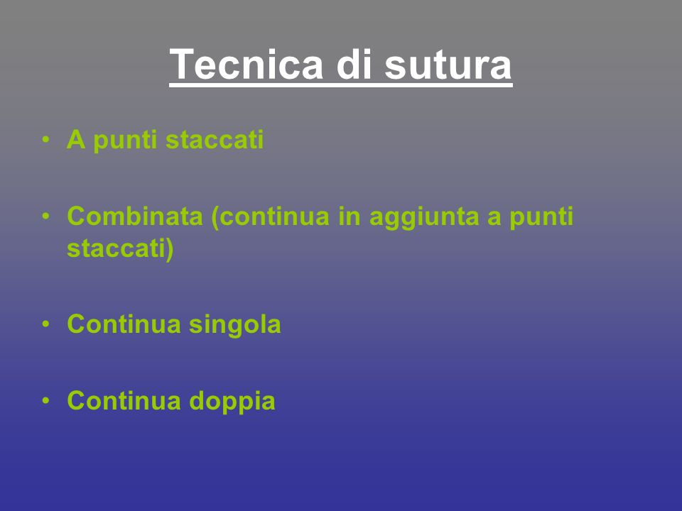 Tecnica di sutura A punti staccati Combinata (continua in aggiunta a punti staccati) Continua singola Continua doppia