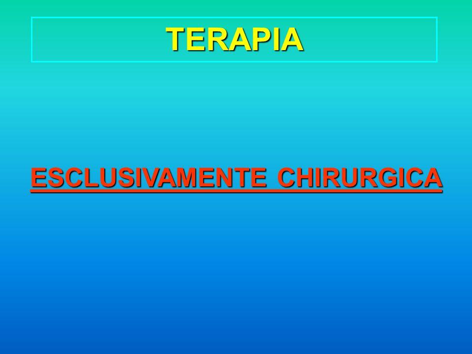 TERAPIA ESCLUSIVAMENTE CHIRURGICA