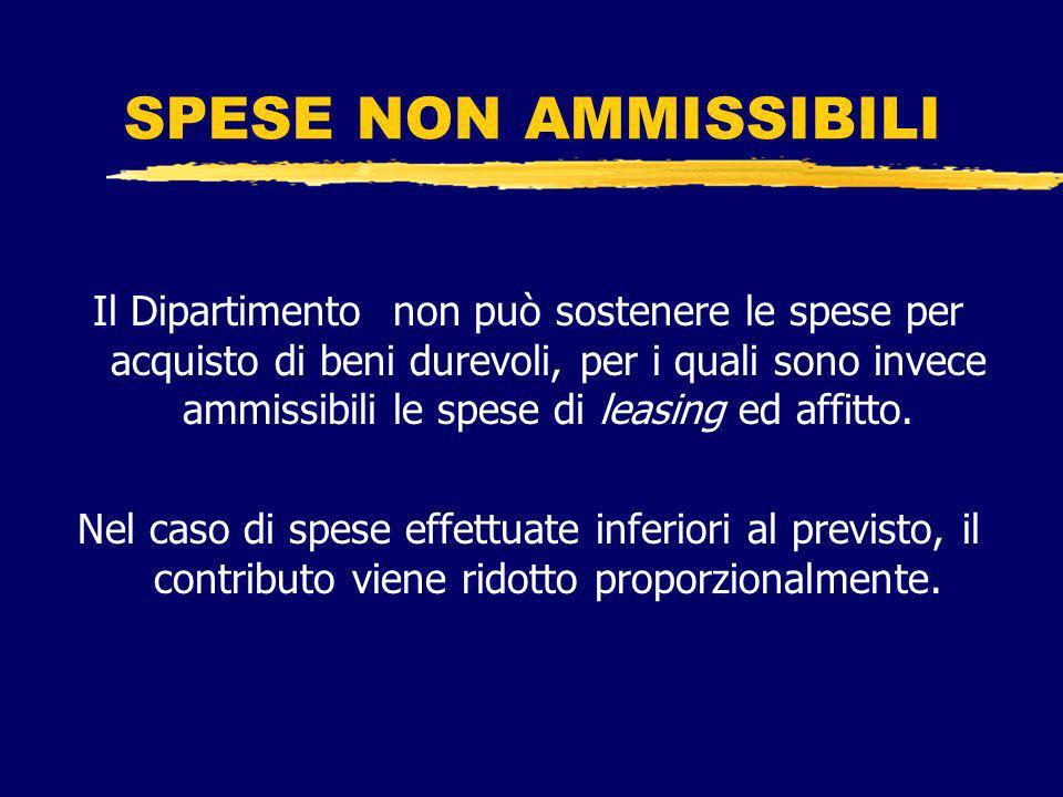 SPESE NON AMMISSIBILI Il Dipartimento non può sostenere le spese per acquisto di beni durevoli, per i quali sono invece ammissibili le spese di leasing ed affitto.