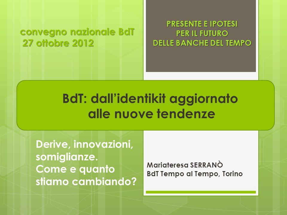 convegno nazionale BdT 27 ottobre 2012 convegno nazionale BdT 27 ottobre 2012 BdT: dallidentikit aggiornato alle nuove tendenze Derive, innovazioni, somiglianze.