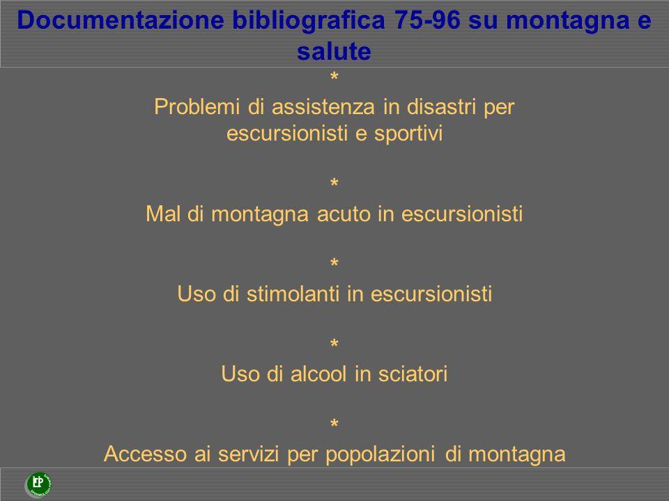 Documentazione bibliografica 75-96 su montagna e salute * Problemi di assistenza in disastri per escursionisti e sportivi * Mal di montagna acuto in e