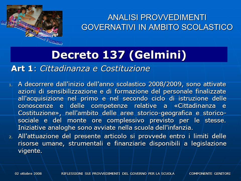 02 ottobre 2008 RIFLESSIONI SUI PROVVEDIMENTI DEL GOVERNO PER LA SCUOLA COMPONENTE GENITORI ANALISI PROVVEDIMENTI GOVERNATIVI IN AMBITO SCOLASTICO Decreto 137 (Gelmini) Art 1: Cittadinanza e Costituzione 1.