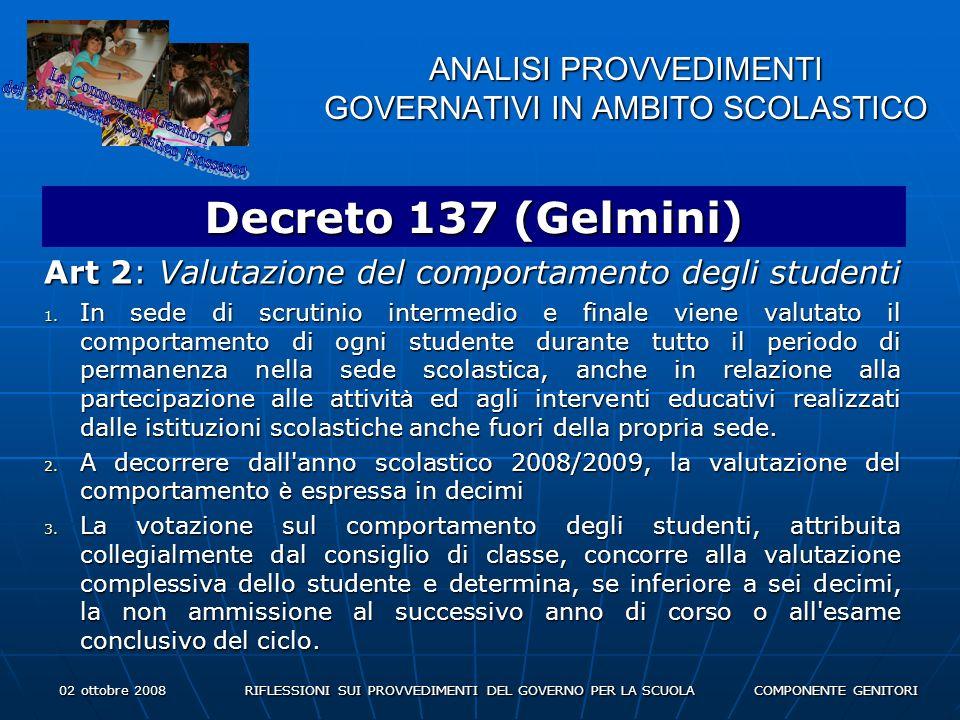 02 ottobre 2008 RIFLESSIONI SUI PROVVEDIMENTI DEL GOVERNO PER LA SCUOLA COMPONENTE GENITORI ANALISI PROVVEDIMENTI GOVERNATIVI IN AMBITO SCOLASTICO Decreto 137 (Gelmini) Art 2: Valutazione del comportamento degli studenti 1.