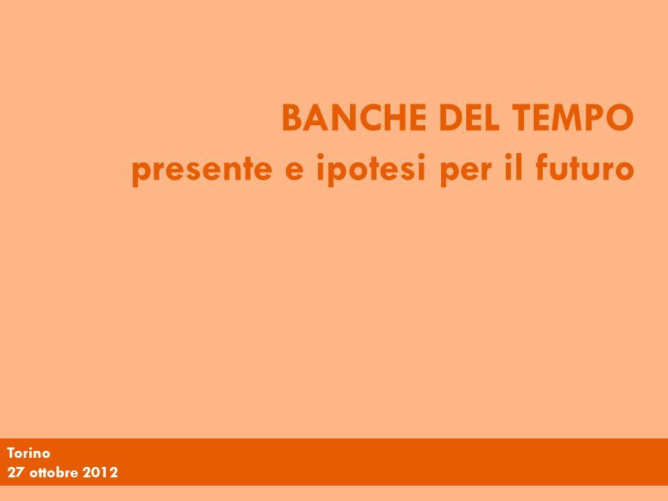 BANCHE DEL TEMPO presente e ipotesi per il futuro Torino 27 ottobre 2012