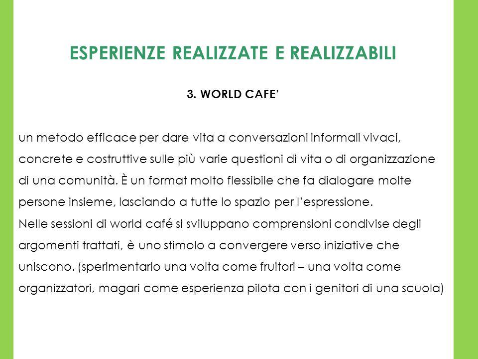 ESPERIENZE REALIZZATE E REALIZZABILI 3. WORLD CAFE un metodo efficace per dare vita a conversazioni informali vivaci, concrete e costruttive sulle più