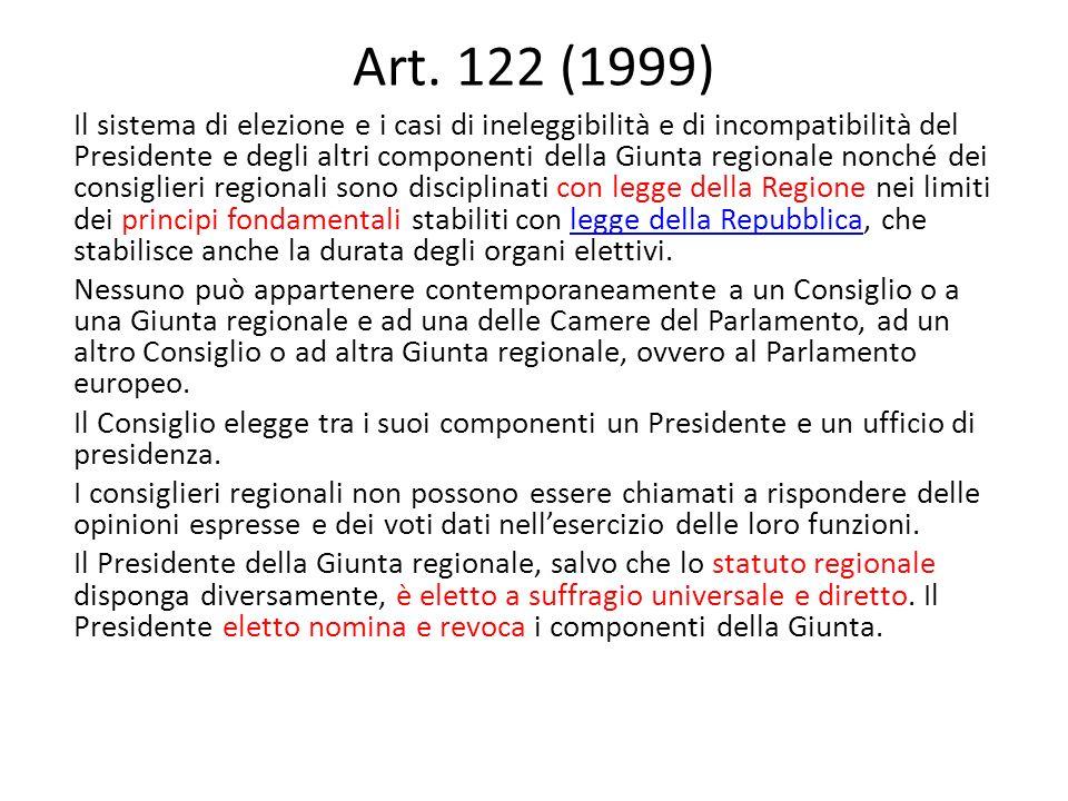 Art. 122 (1999) Il sistema di elezione e i casi di ineleggibilità e di incompatibilità del Presidente e degli altri componenti della Giunta regionale