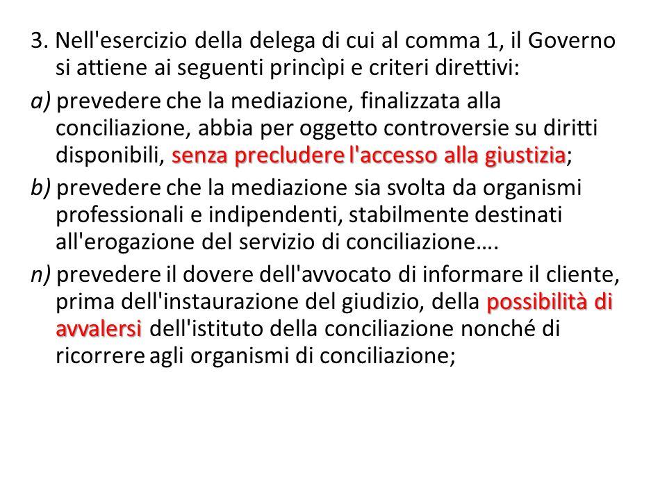 3. Nell'esercizio della delega di cui al comma 1, il Governo si attiene ai seguenti princìpi e criteri direttivi: senza precludere l'accesso alla gius