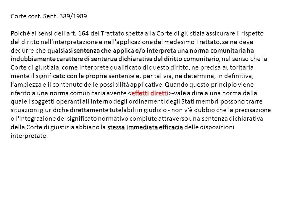 Corte cost. Sent. 389/1989 qualsiasi sentenza che applica e/o interpreta una norma comunitaria ha indubbiamente carattere di sentenza dichiarativa del