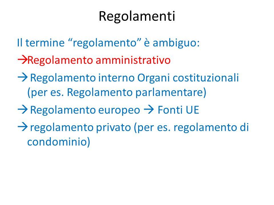Regolamenti Il termine regolamento è ambiguo: Regolamento amministrativo Regolamento interno Organi costituzionali (per es. Regolamento parlamentare)