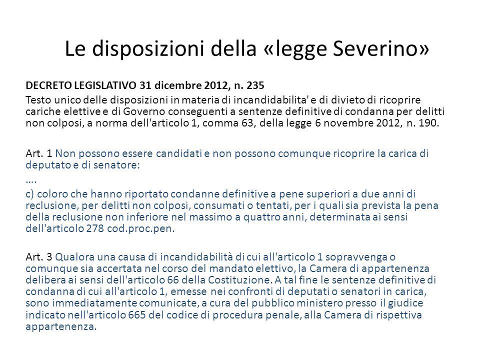 Le disposizioni della «legge Severino» DECRETO LEGISLATIVO 31 dicembre 2012, n. 235 Testo unico delle disposizioni in materia di incandidabilita' e di