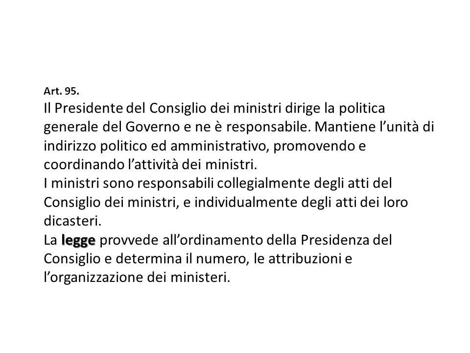 Art. 95. Il Presidente del Consiglio dei ministri dirige la politica generale del Governo e ne è responsabile. Mantiene lunità di indirizzo politico e