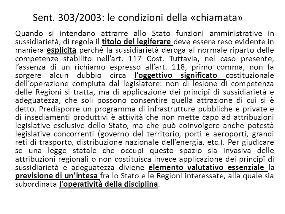 Sent. 303/2003: le condizioni della «chiamata» Quando si intendano attrarre allo Stato funzioni amministrative in sussidiarietà, di regola il titolo d