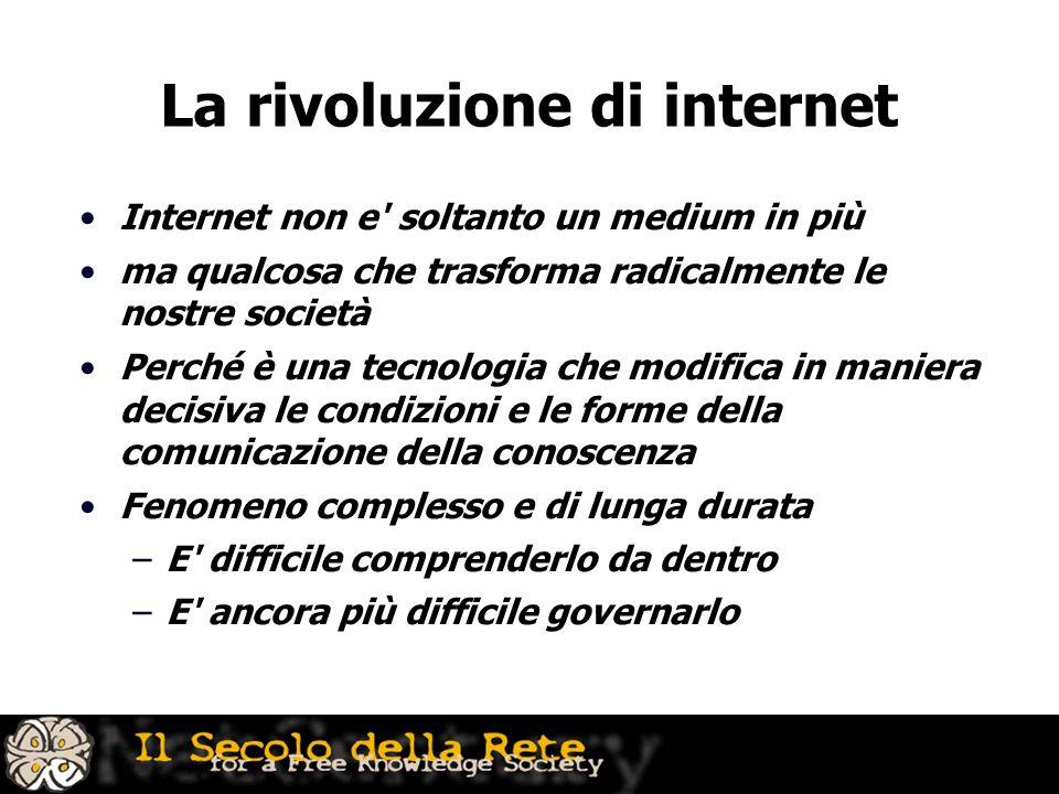 La rivoluzione di internet Internet non e' soltanto un medium in più ma qualcosa che trasforma radicalmente le nostre società Perché è una tecnologia