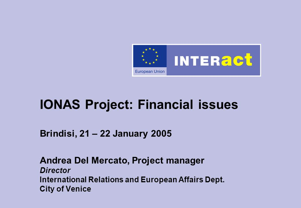 IONAS Project: Financial issues Brindisi, 21 – 22 January 2005 Andrea Del Mercato, Project manager Director International Relations and European Affairs Dept.