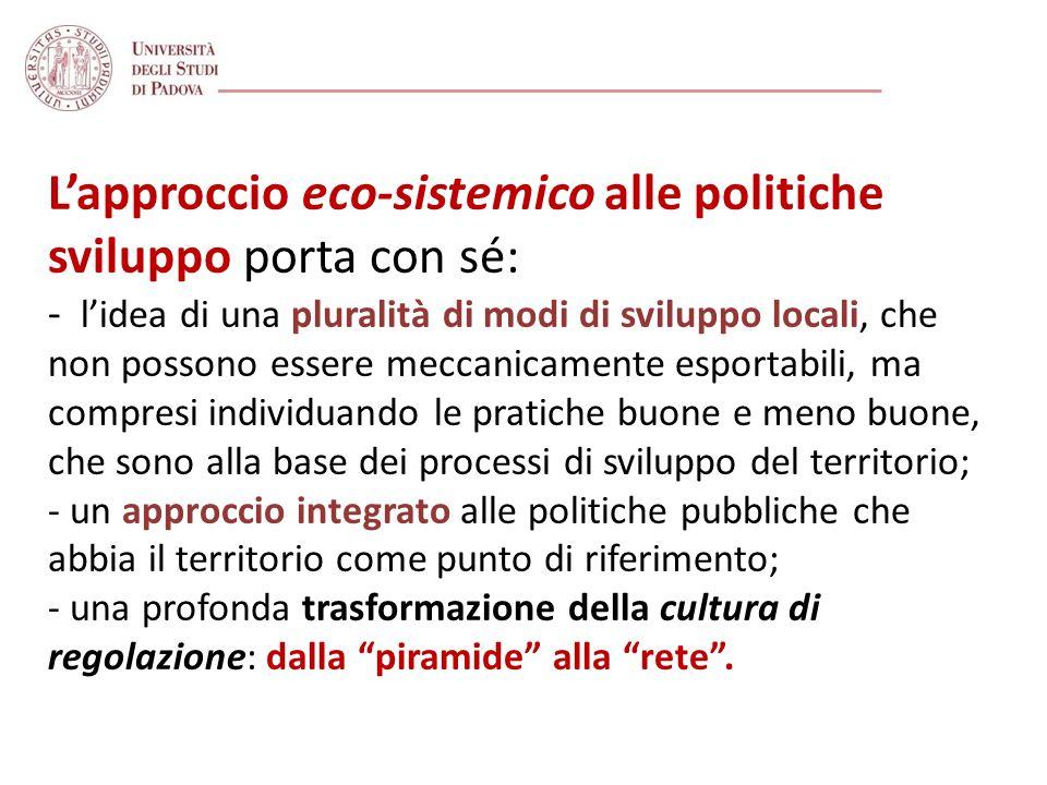 Lapproccio eco-sistemico alle politiche sviluppo porta con sé: - lidea di una pluralità di modi di sviluppo locali, che non possono essere meccanicame