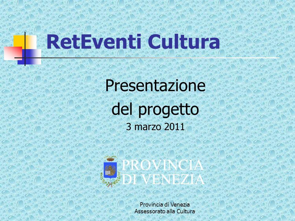 Provincia di Venezia Assessorato alla Cultura Come si partecipa (2) Inserendo gli eventi approvati ed autorizzati dalla Provincia nel software di gestione del calendario RetEventi tramite password e login.