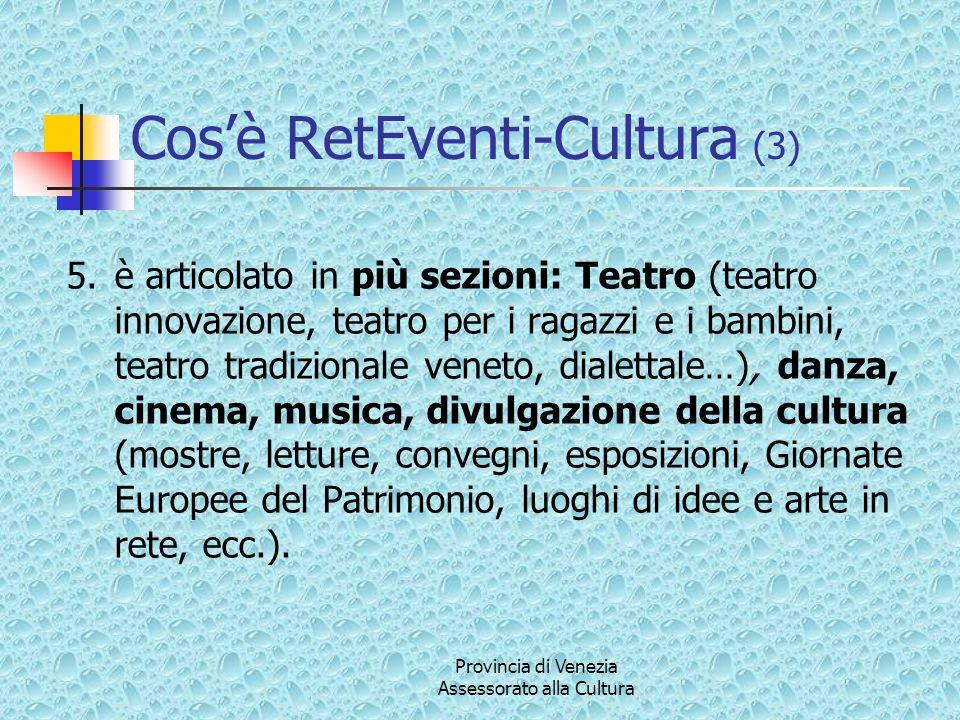 Provincia di Venezia Assessorato alla Cultura Cosè RetEventi-Cultura (3) 5.è articolato in più sezioni: Teatro (teatro innovazione, teatro per i ragaz