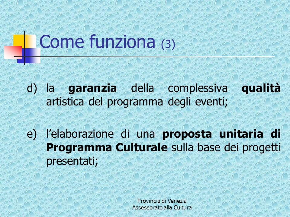 Provincia di Venezia Assessorato alla Cultura Come funziona (3) d)la garanzia della complessiva qualità artistica del programma degli eventi; e)lelabo