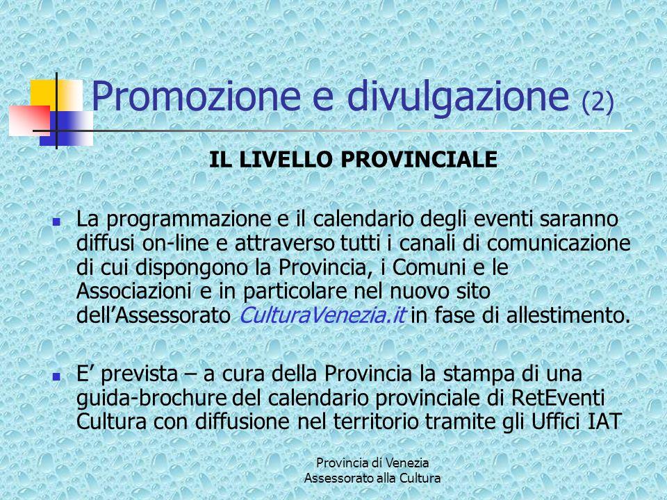 Provincia di Venezia Assessorato alla Cultura Promozione e divulgazione (2) IL LIVELLO PROVINCIALE La programmazione e il calendario degli eventi sara
