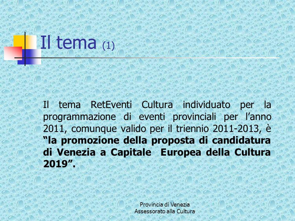 Provincia di Venezia Assessorato alla Cultura Il tema (1) Il tema RetEventi Cultura individuato per la programmazione di eventi provinciali per lanno 2011, comunque valido per il triennio 2011-2013, è la promozione della proposta di candidatura di Venezia a Capitale Europea della Cultura 2019.