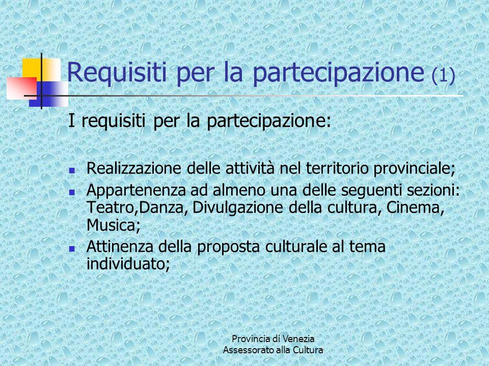 Requisiti per la partecipazione (1) I requisiti per la partecipazione: Realizzazione delle attività nel territorio provinciale; Appartenenza ad almeno una delle seguenti sezioni: Teatro,Danza, Divulgazione della cultura, Cinema, Musica; Attinenza della proposta culturale al tema individuato;