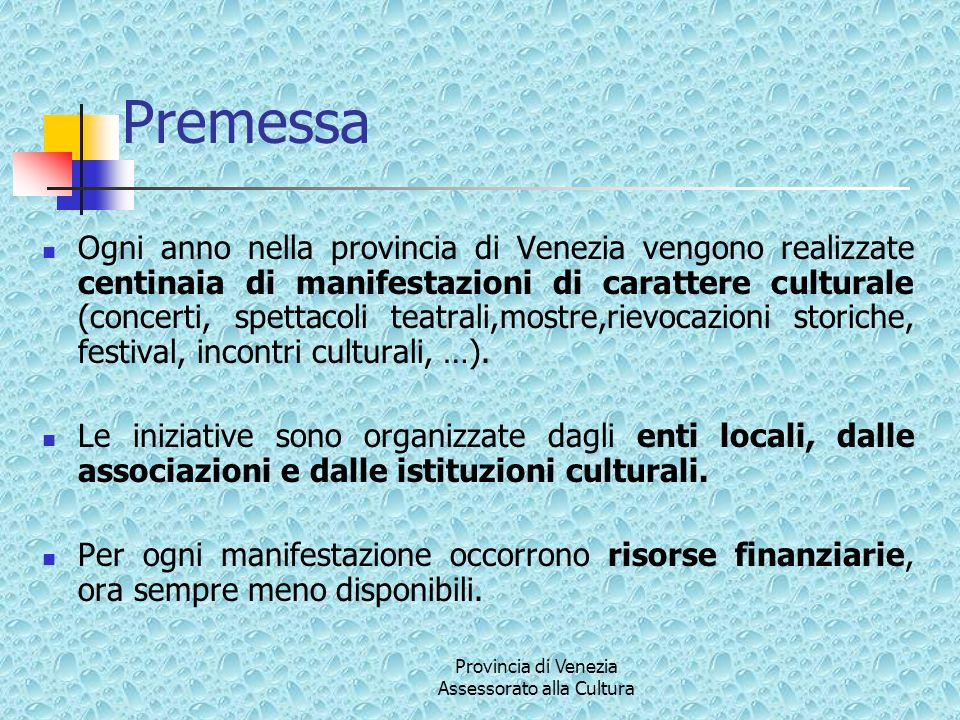 Provincia di Venezia Assessorato alla Cultura Premessa Ogni anno nella provincia di Venezia vengono realizzate centinaia di manifestazioni di carattere culturale (concerti, spettacoli teatrali,mostre,rievocazioni storiche, festival, incontri culturali, …).
