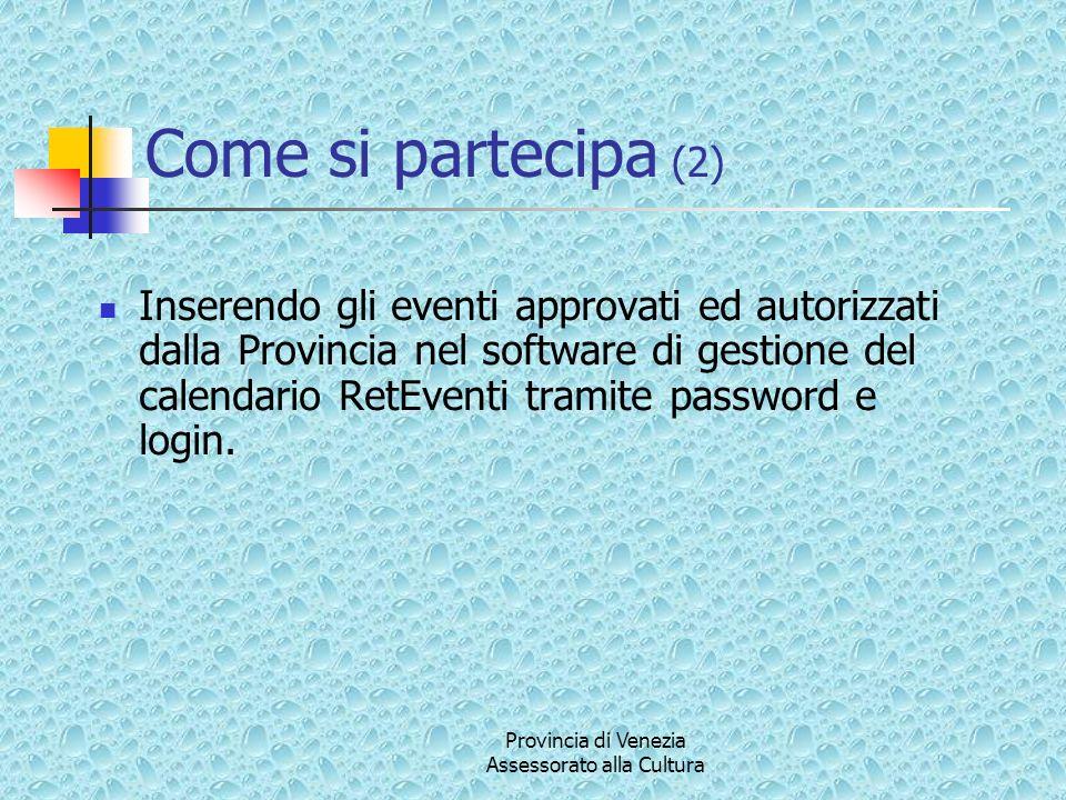 Provincia di Venezia Assessorato alla Cultura Come si partecipa (2) Inserendo gli eventi approvati ed autorizzati dalla Provincia nel software di gest