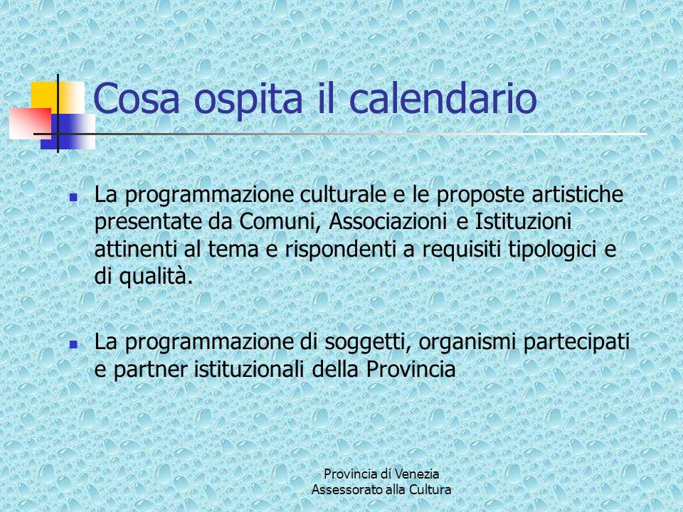 Provincia di Venezia Assessorato alla Cultura Cosa ospita il calendario La programmazione culturale e le proposte artistiche presentate da Comuni, Ass