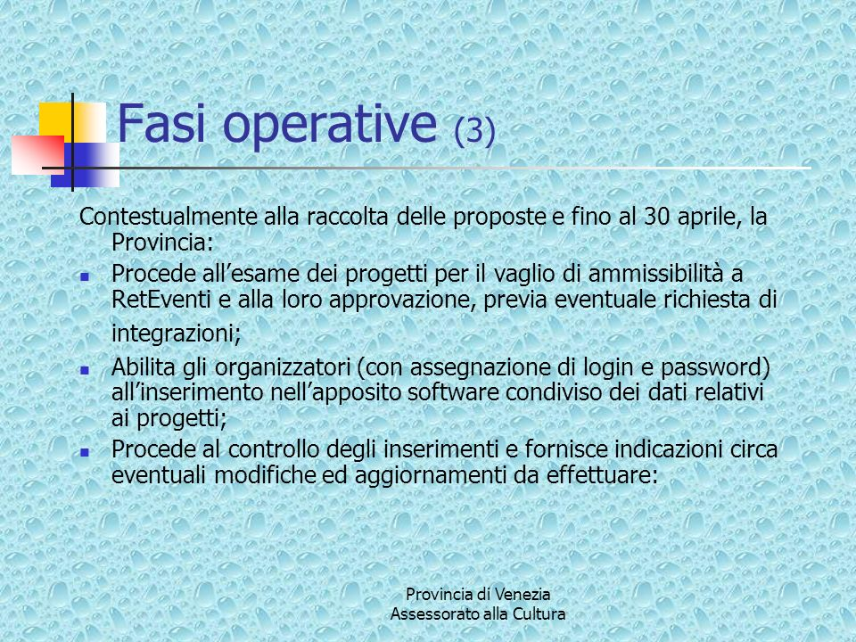 Provincia di Venezia Assessorato alla Cultura Fasi operative (3) Contestualmente alla raccolta delle proposte e fino al 30 aprile, la Provincia: Proce