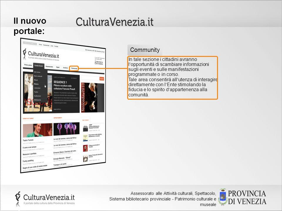 Provincia di Venezia Assessorato alla Cultura Il nuovo portale: In tale sezione i cittadini avranno lopportunità di scambiare informazioni sugli event