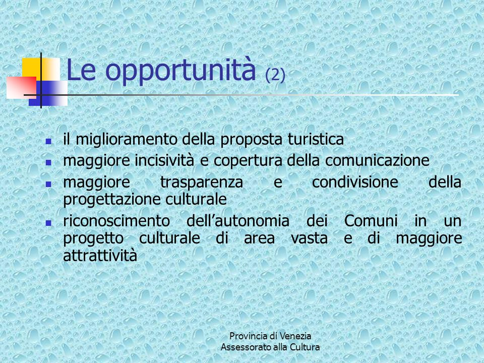 Le opportunità (2) il miglioramento della proposta turistica maggiore incisività e copertura della comunicazione maggiore trasparenza e condivisione d