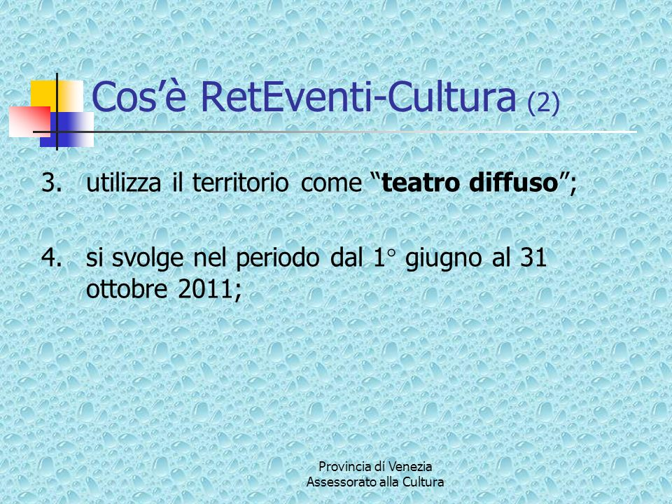 Provincia di Venezia Assessorato alla Cultura Cosè RetEventi-Cultura (2) 3.utilizza il territorio come teatro diffuso; 4.si svolge nel periodo dal 1°