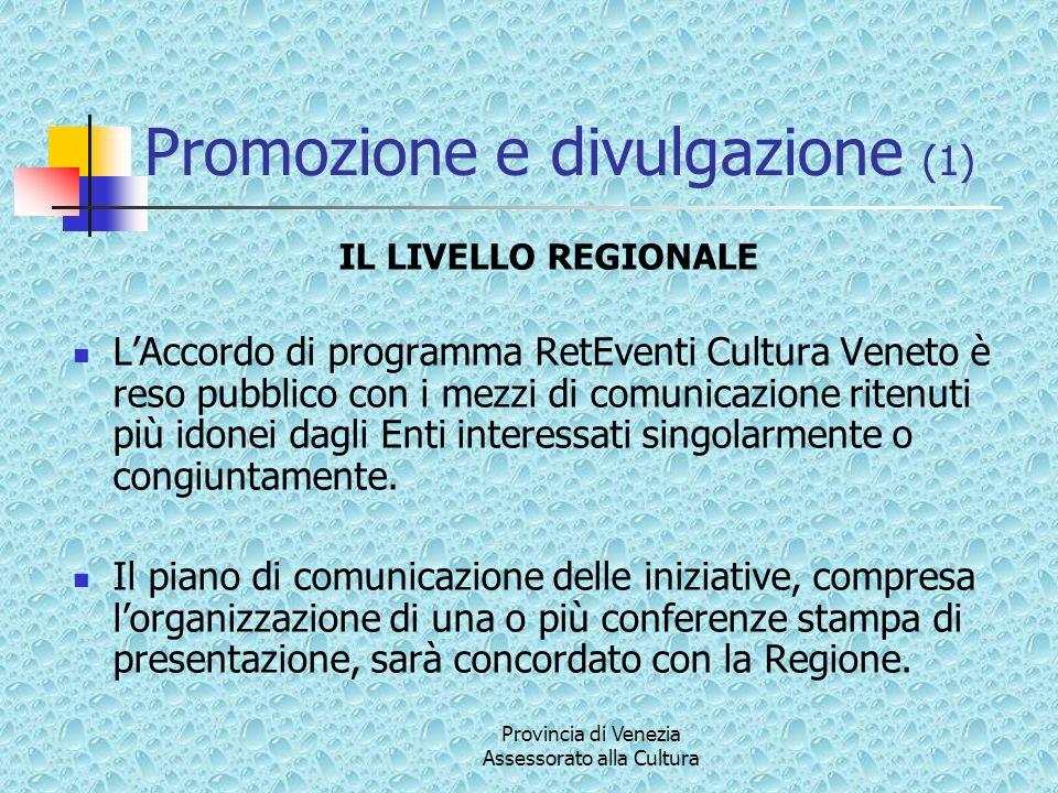 Promozione e divulgazione (1) IL LIVELLO REGIONALE LAccordo di programma RetEventi Cultura Veneto è reso pubblico con i mezzi di comunicazione ritenuti più idonei dagli Enti interessati singolarmente o congiuntamente.