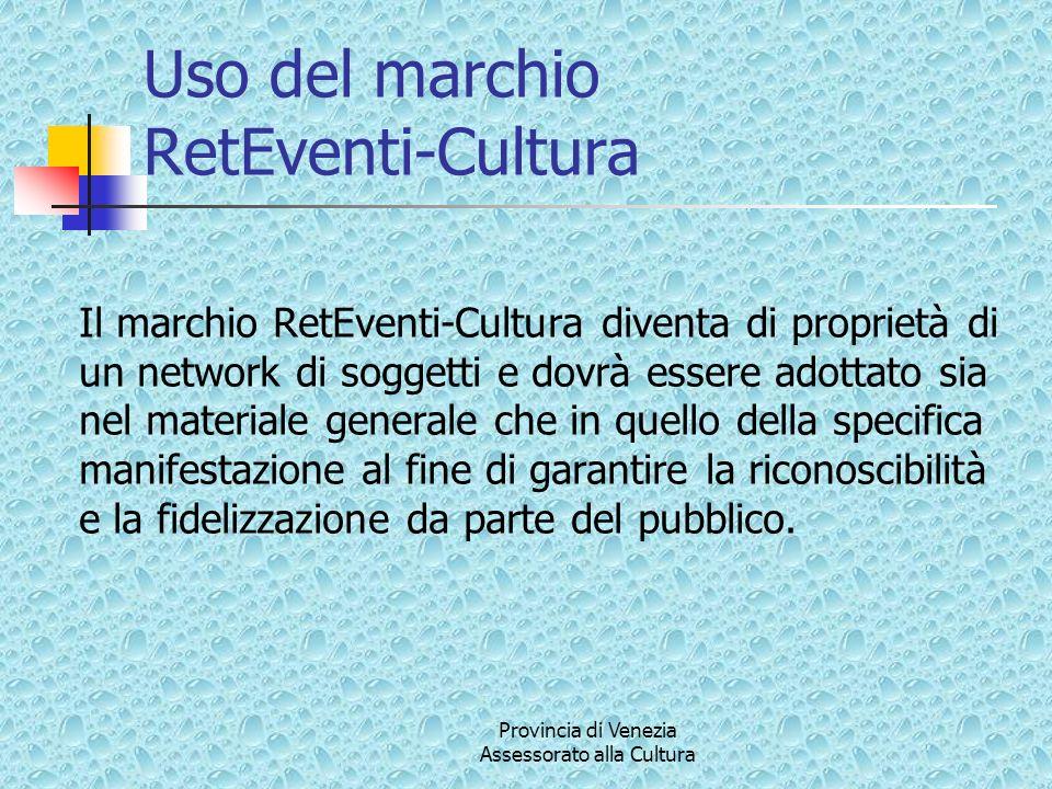 Provincia di Venezia Assessorato alla Cultura Uso del marchio RetEventi-Cultura Il marchio RetEventi-Cultura diventa di proprietà di un network di soggetti e dovrà essere adottato sia nel materiale generale che in quello della specifica manifestazione al fine di garantire la riconoscibilità e la fidelizzazione da parte del pubblico.