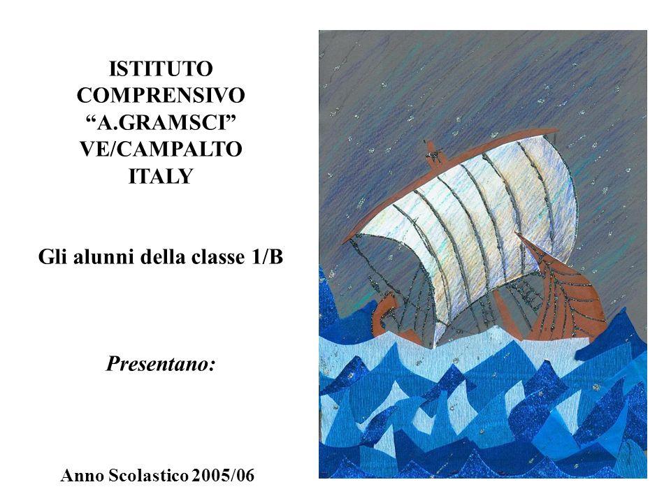 ISTITUTO COMPRENSIVO A.GRAMSCI VE/CAMPALTO ITALY Gli alunni della classe 1/B Presentano: Anno Scolastico 2005/06