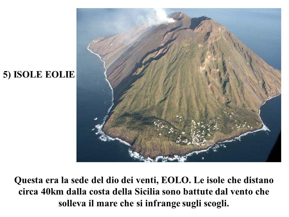 Questa era la sede del dio dei venti, EOLO. Le isole che distano circa 40km dalla costa della Sicilia sono battute dal vento che solleva il mare che s