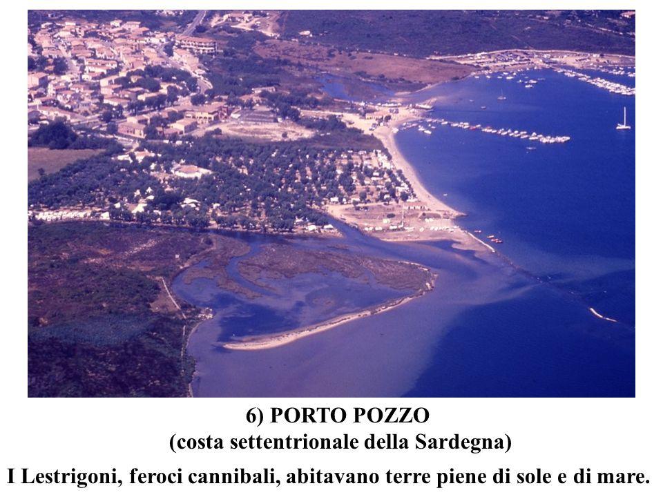 I Lestrigoni, feroci cannibali, abitavano terre piene di sole e di mare. 6) PORTO POZZO (costa settentrionale della Sardegna)