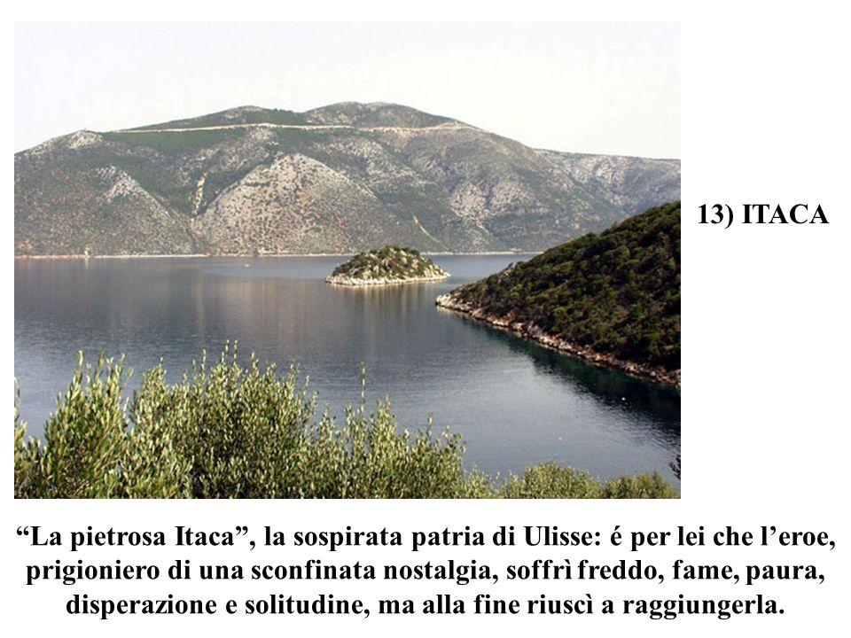 La pietrosa Itaca, la sospirata patria di Ulisse: é per lei che leroe, prigioniero di una sconfinata nostalgia, soffrì freddo, fame, paura, disperazio