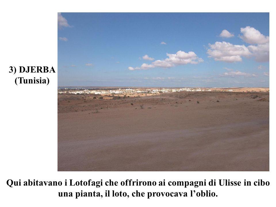 Qui abitavano i Lotofagi che offrirono ai compagni di Ulisse in cibo una pianta, il loto, che provocava loblio. 3) DJERBA (Tunisia)