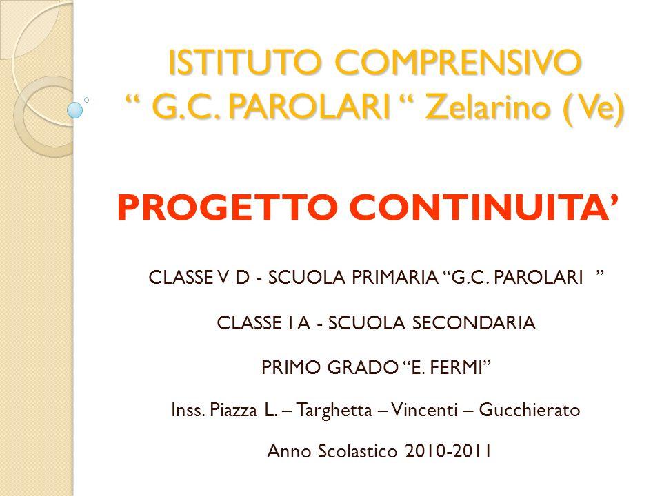 ISTITUTO COMPRENSIVO G.C. PAROLARI Zelarino ( Ve) PROGETTO CONTINUITA CLASSE V D - SCUOLA PRIMARIA G.C. PAROLARI CLASSE I A - SCUOLA SECONDARIA PRIMO
