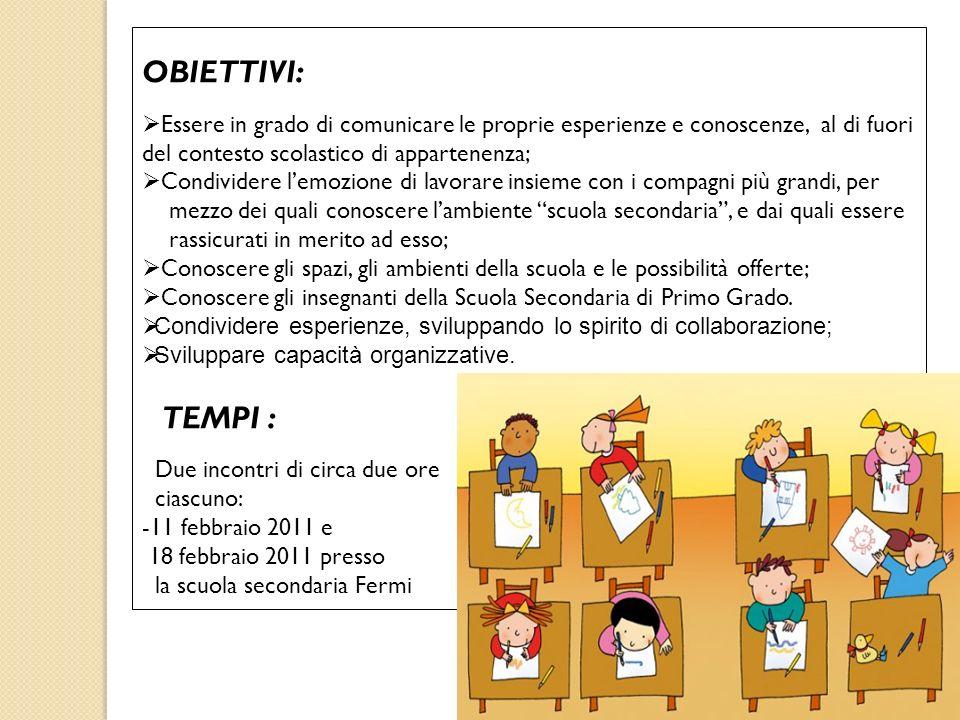 OBIETTIVI: Essere in grado di comunicare le proprie esperienze e conoscenze, al di fuori del contesto scolastico di appartenenza; Condividere lemozion