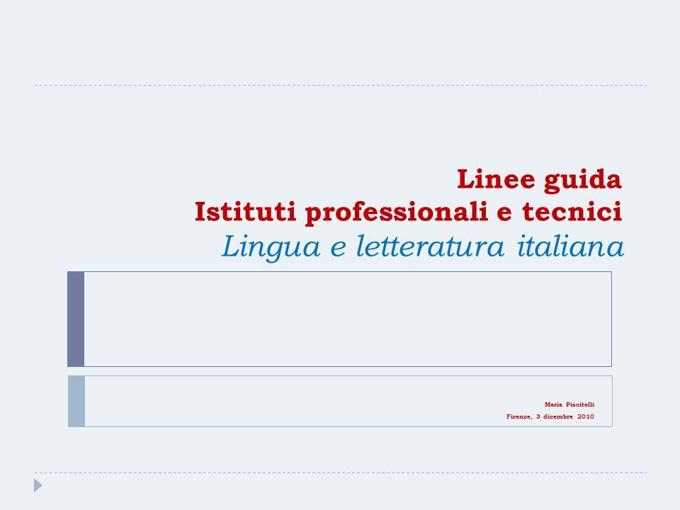 Linee guida Istituti professionali e tecnici Lingua e letteratura italiana Maria Piscitelli Firenze, 3 dicembre 2010