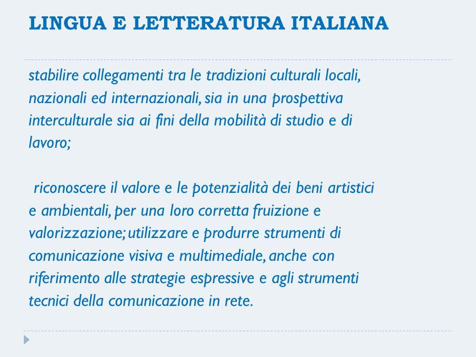 LINGUA E LETTERATURA ITALIANA stabilire collegamenti tra le tradizioni culturali locali, nazionali ed internazionali, sia in una prospettiva intercult